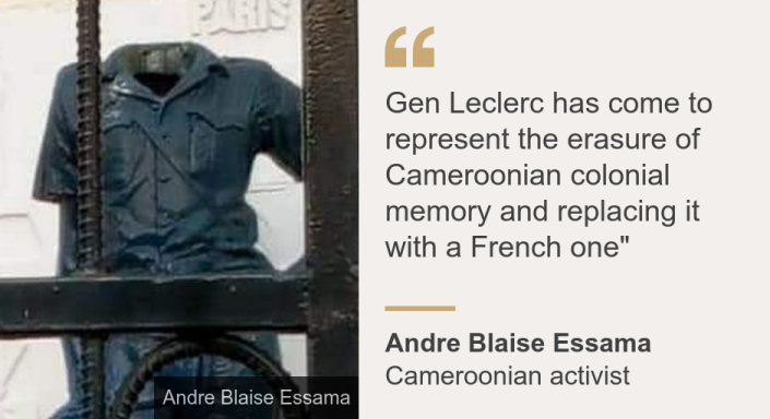 """""""Gen Leclerc has come to represent the erasure of Cameroonian colonial memory and replacing it with a French one"""""""", Source: Andre Blaise Essama , Source description: Cameroonian activist, Image: Gen Leclerc"""