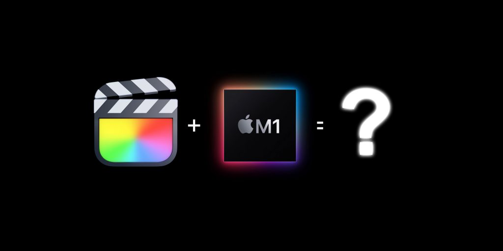 Why Final Cut Pro users should be excited about Apple Silicon
